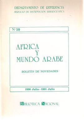 DEPARTAMENTO DE REFERENCIA. SERVICIO DE INFORMACIÓN BIBLIOGRÁFICA.  NUM. 10. ÁFRICA Y MUNDO ÁRABE. BOLETÍN DE NOVEDADES. JULIO 1990-JULIO 1991
