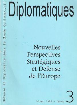 DIPLOMATIQUES. NUM. 3, HIVER 1996. NOUVELLES PERSPECTIVES STRATÉGIQUES ET DÉFENSE DE L´EUROPE