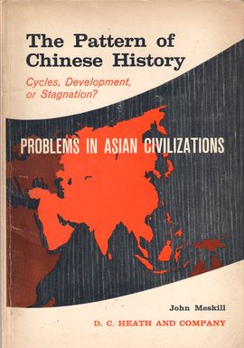 PROBLEMS IN ASIAN CIVILIZATIONS. THE PATTERN OF CHINESE HISTORY. CYCLES, DEVELOPMENT, OR STAGNATION?