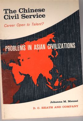 PROBLEMS IN ASIAN CIVILIZATIONS. THE CHINESE CIVIL SERVICE. CAREER OPEN TO TALENT?