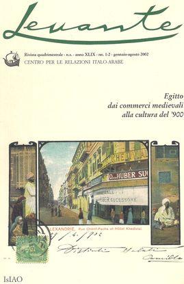 LEVANTE. ANNO XLIX. N. 1-2 GENNAIO-AGOSTO 2002. EGITTO DAI COMMERCI MEDIEVALI ALLA CULTURA DEL' 900/ ITALIANI-CULTURA EGIZIANA 1900-30/ RELAZIONI EURO