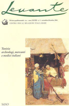 LEVANTE. AN. XLVIII, N. 3, SEPT.-DIC. 2001. TUNISIA, ARCHEOLOGI, MERCANTI E MEDICI ITALIANI/ VENEZIA-TUNISIA-FINE DEL MEDIOEVO/ MEDICI E SCIENZIATI TO