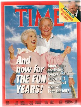 TIME. N. 8, FEBRUARY 22, 1988/ AND NOW FOR THE FUN YEARS! AMERICAINS ARE LIVING LONGER AND ENJOYING IT MORE - BUT WHO WILL FOOT THE BILL?/ WALDHEIM. T