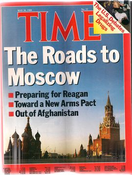 TIME. N. 22, MAY 30, 1988/ THE ROADS TO MOSCOW: PREPARING FOR REAGAN; TOWARD A NEW ARMS PACT; OUT OF AFGANISTAN