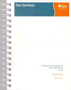 ARCHITECTING AND DESIGNING J2EE (TM) APPLICATIONS SL-425. STUDENT GUIDE. REVISION B.0.1