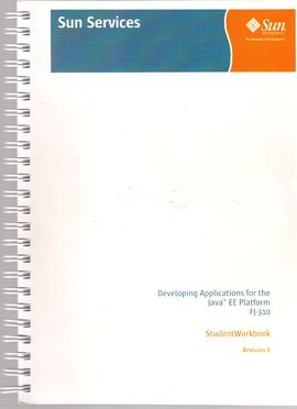 DEVELOPING APPLICATIONS FOR THE JAVA (TM) EE PLATFORM FJ-310. STUDENT WORK BOOK. REVISION E.