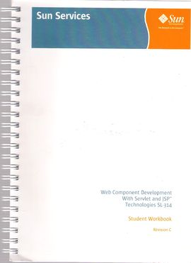 WEB COMPONENT DEVELOPMENT WITH SERVLET AND JSP TECHNOLOGIES SL-314. STUDENT WORK BOOK. REVISION C