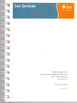 WEB COMPONENT DEVELOPMENT WITH SERVLET AND JSP (TM) TECHNOLOGIES SL-314 1/2, 2/2. STUDENT GUIDE. REVISION C.