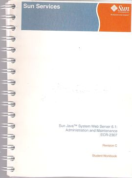 SUN JAVA (TM) WEB SERVER 6.1.: ADMINISTRATION AND MAINTENANCE. ECR-2307. STUDENT WORK BOOK. REVISION C