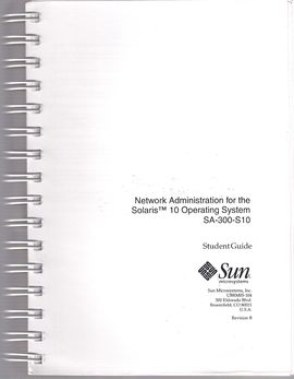 NETWORK ADMINISTRATION FOR THE SOLARIS (TM) 10 OPERATING SYSTEM SA-300-S10. STUDENT GUIDE. REVISION B (2/1, 2/2)