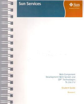 WEB COMPONENT DEVELOPMENT WITH SERVLET AND JSP (TM) TECHNOLOGIES SL-314 1/2. STUDENT GUIDE. REVISION C.