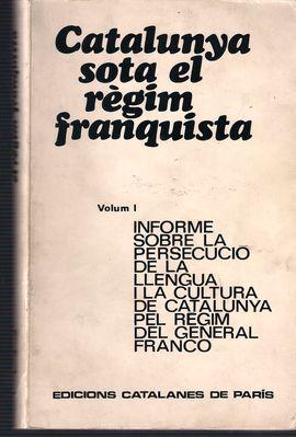 CATALUNYA SOTA EL RÈGIM FRANQUISTA VOLUM 1.