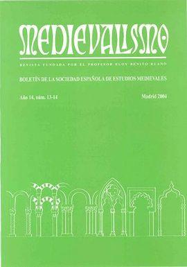 MEDIEVALISMO: BOLETÍN DE LA SOCIEDAD ESPAÑOLA DE ESTUDIOS MEDIEVALES. AÑO 2004, NÚMERO 13-14