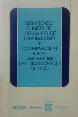 SIGNIFICADO CLINICO DE LOS DATOS DE LABORATORIO Y CONFIRMACION POR EL LABORATORIO DEL DIAGNOSTICO CLINICO