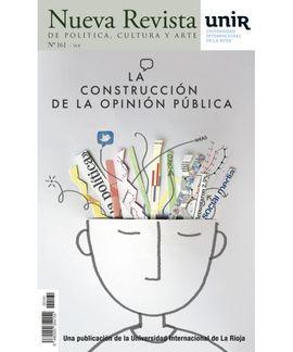 NUEVA REVISTA DE POLITICA, CULTURA Y ARTE. UNIR. N 161. LA CONSTRUCCIÓN DE LA OPINION PUBLICA