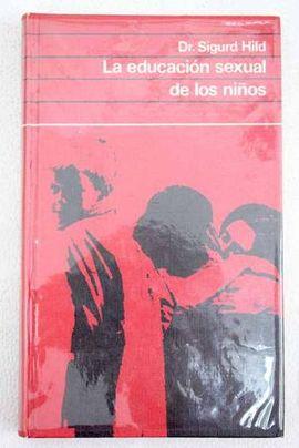 LA EDUCACIÓN SEXUAL DE LOS NIÑOS: MANUAL PRÁCTICO PARA LOS PADRES
