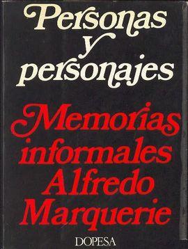 MARQUERIE, ALFREDO - PERSONAS Y PERSONAJES: MEMORIAS INFORMALES