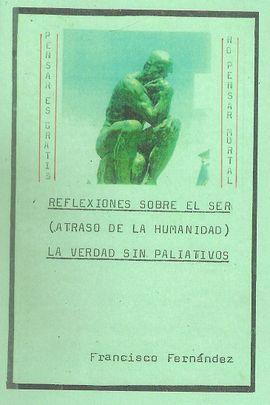 REFLEXIONES SOBRE EL SER: ATRASO DE LA HUMANIDAD. LA VERDAD SIN PALIATIVOS