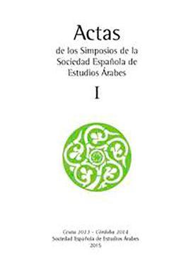 I. ACTAS DE LOS SIMPOSIOS DE LA SOCIEDAD ESPAÑOLA DE ESTUDIOS ÁRABES