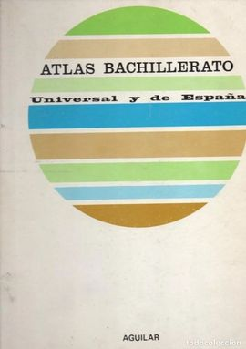 ATLAS BACHILLERATO UNIVERSAL Y DE ESPAÑA