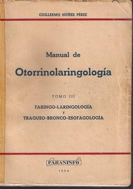 MANUAL DE OTORRINOLARINGOLOGIA TOMO III. FARINGO-LARINGOLOGIA Y TRAQUEO-BROCO-ESOFAGOLOGIA
