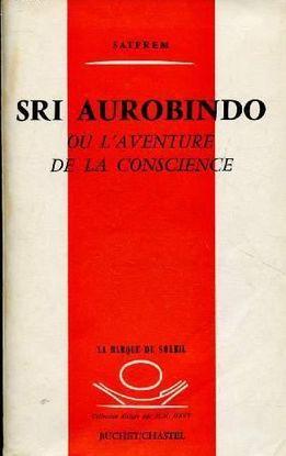 SRI AUROBINDO OU L'AVENTURE DE LA CONSCIENCE