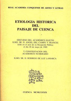 ETIOLOGÍA HISTÓRICA DEL PAISAJE DE CUENCA : DISCURSO LEÍDO EN EL ACTO DE SU RECEPCIÓN PÚBLICA EL DÍA 20 DE MAYO DE 1989 / ANGEL DEL CAMPO Y FRANCÉS