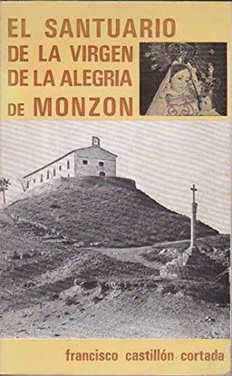 EL SANTUARIO DE LA VIRGEN DE LA ALEGRÍA DE MONZÓN (HUESCA)