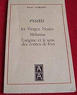 ESSAIS LES VIERGES NOIRES MÉLUSINE L'ORIGINE ET LE SENS DES CONTES DE FÉES