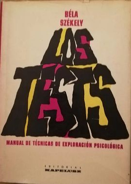 LOS TESTS. MANUAL DE TÉCNICAS DE EXPLORACIÓN PSICOLÓGICA. TOMO III