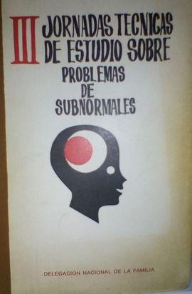 III JORNADAS TECNICAS DE ESTUDIO SOBRE PROBLEMAS DE SUBNORMALES