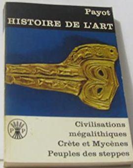HISTOIRE DE L'ART TOME IV- CIVILISATIONS MÉGALITHIQUES CRÈTE ET MYCÈNES PEUPLES DES STEPPES