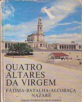 QUATRO ALTARES DA VIRGEM. FÁTIMA, BATALHA, ALCOBAÇA, NAZARÉ
