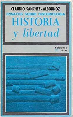 ENSAYOS SOBRE HISTORIOLOGÍA. HISTORIA Y LIBERTAD. - SANCHEZ ALBORNOZ, CLAUDIO