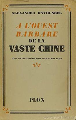 A L'OUEST BARBARE DE LA VASTE CHINE. AVEC 16 ILLUSTRATIONS HORS TEXTE ET UNE CARTE.