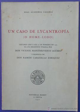 UN CASO DE LICANTROPÍA (O HOME LOBO). DISCURSO LIDO O DÍA 23 DE FEBRERO DO 1929 NA SÚA RECEPCIÓN PÚBLICA