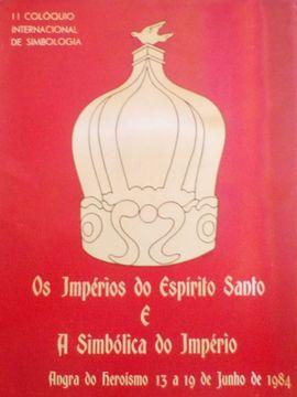 OS IMPÉRIOS DO ESPÍRITO SANTO E A SIMBÓLICA DO IMPÉRIO.