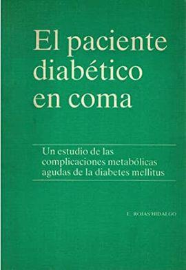 EL PACIENTE DIABÉTICO EN COMA. UN ESTUDIO DE LAS COMPLICACIONES METABÓLICAS AGUDAS DE LA DIABETES MELLITUS