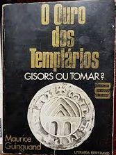 O OURO DOS TEMPLARIOS. GISORS OU TOMAR?