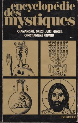 ENCYCLOPÉDIE DES MYSTIQUES TOME 1: CHAMANISME, GRECS, JUIFS, GNOSE, CHRISTIANISME PRIMITIF