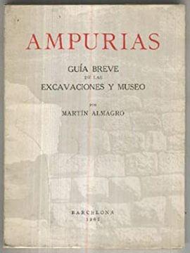 AMPURIAS . GUÍA BREVE DE LAS EXCAVACIONES Y MUSEO