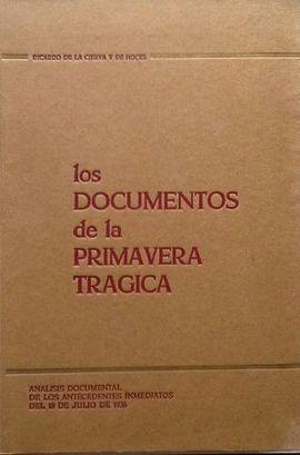 LOS DOCUMENTOS DE LA PRIMAVERA TRÁGICA - ANÁLISIS DOCUMENTAL DE LOS ANTECEDENTES INMEDIATOS DEL 18 DE JLIO DE 1936