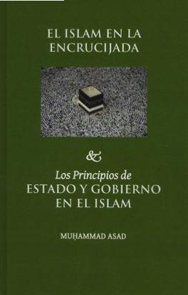 EL ISLAM EN LA ENCRUCIJADA. & LOS PRINCIPIOS DE ESTADO Y GOBIERNO EN EL ISLAM,