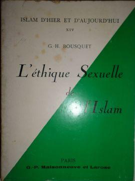 L'ÉTHIQUE SEXUELLE DE L'ISLAM. NOUVELLE ÉDITION REVUE ET AUGMENTÉE DE LA MORALE DE L'ISLAM ET SON ÉTHIQUE SEXUELLE.