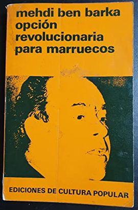 OPCIÓN REVOLUCIONARA PARA MARRUECOS Y ESCRITOS POLÍTICOS 1960-1965