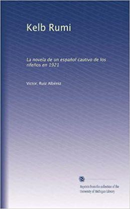 KELB RUMI: LA NOVELA DE UN ESPANOL CAUTIVO DE LOS RIFENOS EN 1921 (1922) (REPRINT) (SOFTCOVER)