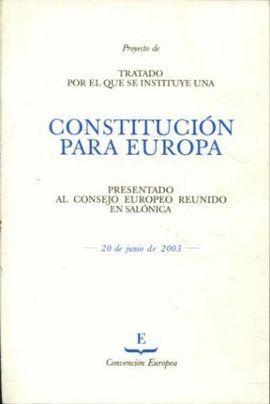 PROYECTO DE TRATADO POR EL QUE SE INSTITUYE UNA CONSTITUCION PARA EUROPA PRESENTADO AL CONSEJO EUROPEO REUNIDO EN SALONICA, 20 DE JUNIO DE 2003