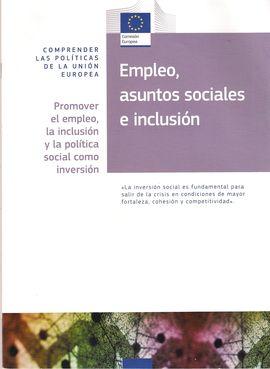 EMPLEO, ASUNTOS SOCIALES E INCLUSION: PROMOVER EL EMPLEO LA INCLUSIO Y LA POLITICA SOCIAL COMO INVERSION
