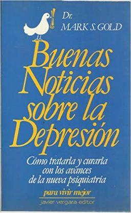 BUENAS NOTICIAS SOBRE LA DEPRESION. CÓMO TRATARLA Y CURARLA CON LOS AVANCES DE LA NUEVA PSIQUIATRÍA