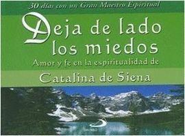 DEJA DE LADO LOS MIEDOS.AMOR Y FE EN ESPIRITUALIDAD DE CATALINA DE SIENA